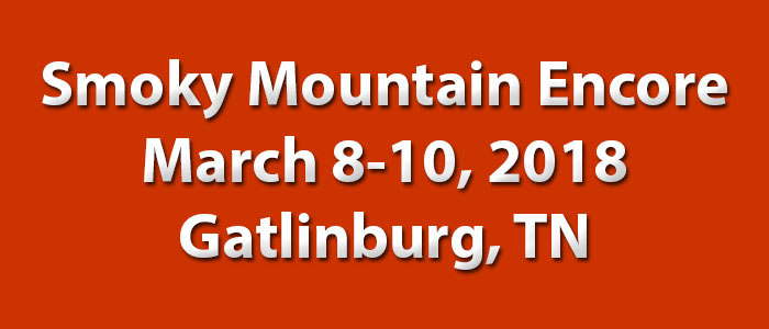 Smoky Mountain Encore – March 8-10, 2018 – Gatlinburg, TN