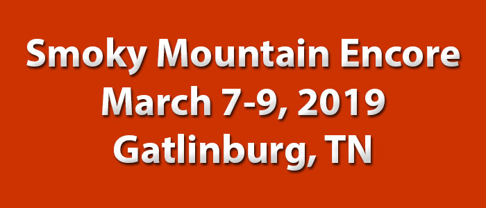 Smoky Mountain Encore – March 7-9, 2019 – Gatlinburg, TN